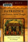 Patristics and Catholic Social Thought: Hermeneutical Models for a Dialogue by Brian J. Matz