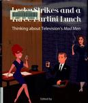 Lucky Strikes and a Three Martini Lunch: Thinking about Television's Mad Men by Peggy Ridlen